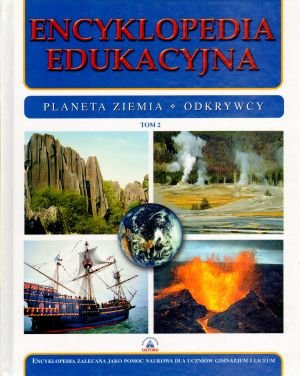Encyklopedia edukacyjna (Tom 2) Planeta Ziemia. Odkrywcy: praca zbiorowa