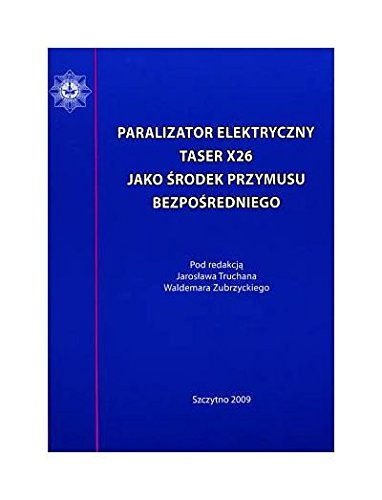 9788374621892: Paralizator elektryczny TASER X 26 jako ?�rodek przymusu bezpo?�redniego - J. Truchan/W. Zubrzycki [KSIĄ??KA]