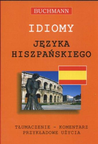 9788374760584: Idiomy jezyka hiszpanskiego: tlumaczenie komentarz przykladowe uzycia