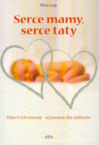 9788374820585: Serce mamy, serce taty Dzieci i ich rozw�j - wyzwanie dla rodzic�w