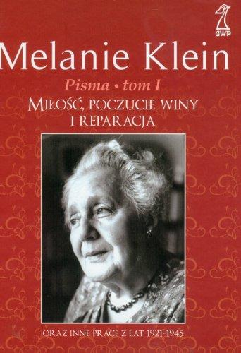 9788374890328: Milosc, poczucie winy i reparacja. Pisma Melanie Klein T. 1