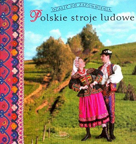 Polskie stroje ludowe Tom 1: Piskorz-Branekova Elzbieta