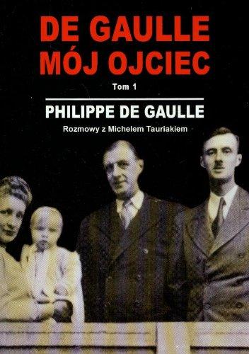 Gaulle moj ojciec t.1: De Gaulle Philippe,