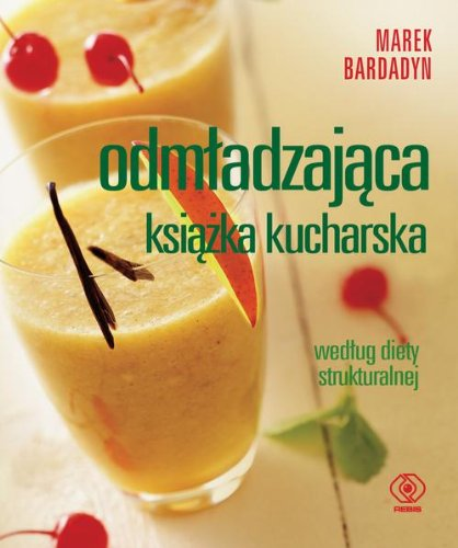 Odmladzajaca ksiazka kucharska wedlug diety strukturalnej: Bardadyn Marek