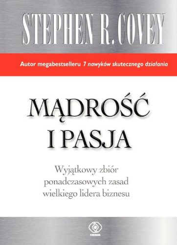 Madrosc i pasja: Covey Stephen R.