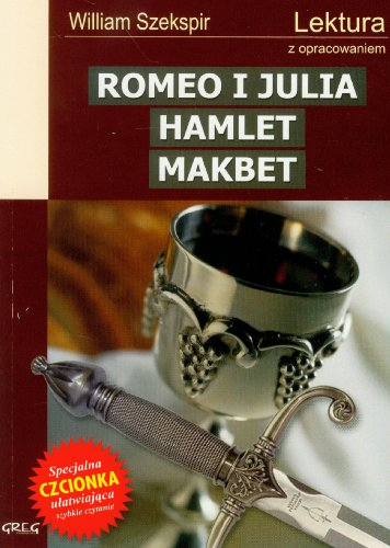 Romeo i Julia Hamlet Makbet: Lektura z: William Szekspir