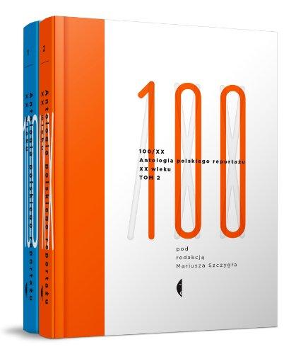 9788375367881: Antologia polskiego reportazu XX wieku 100/XX tom
