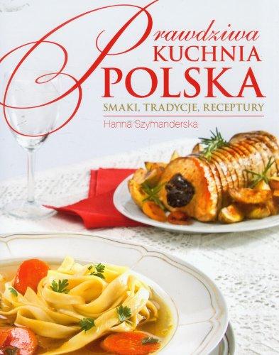 9788375444964: Prawdziwa kuchnia polska