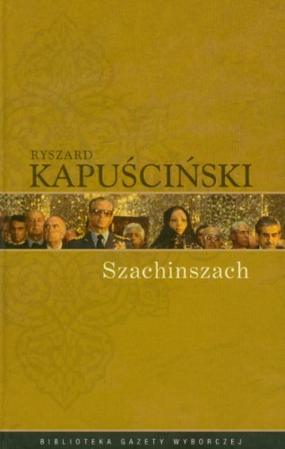 Szachinszach - Kapuscinski, Ryszard