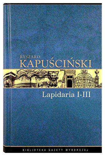 Lapidaria I-III: Ryszard Kapu?ci?ski