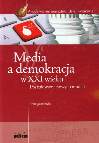 Media a demokracja w XXI wieku: Karol Jakubowicz