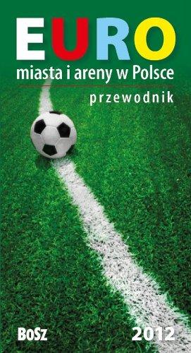 Euro. Miasta i areny w Polsce 2012.