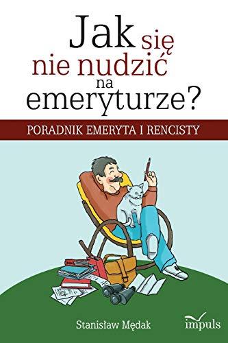 Jak sie nie nudzic na emeryturze (Paperback): Stanislaw Medak