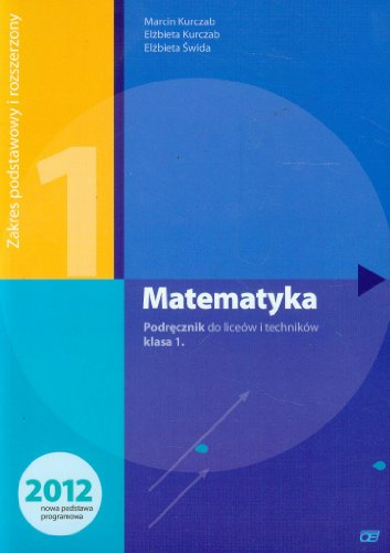 Matematyka 1 Podrecznik Zakres podstawowy i rozszerzony: Elzbieta Kurczab, Elzbieta