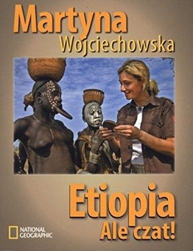Etiopia. Ale czat!: Martyna Wojciechowska