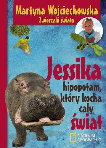 Jessika hipopotam, ktory kocha caly swiat: Wojciechowska Martyna
