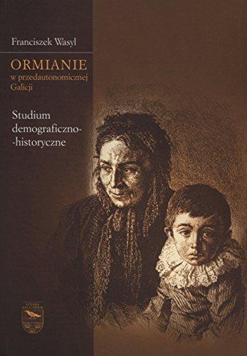 9788376385303: Ormianie w przedautonomicznej Galicji: Studium demograficzno-historyczne