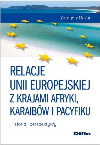 9788376419084: Relacje Unii Europejskiej z krajami Afryki, Karaibow i Pacyfiku Historia i perspektywy