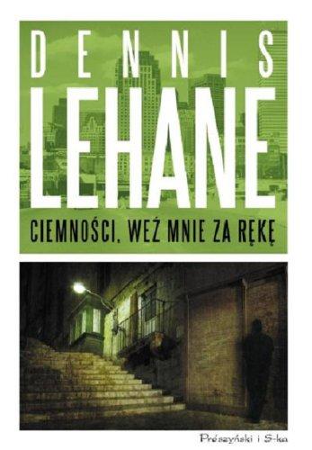 Ciemnosci, wez mnie za reke (polish): Lehane Dennis