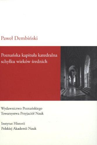 Poznanska kapitula katedralna schylku wiekow srednich. Studium: Dembinski, Pawel
