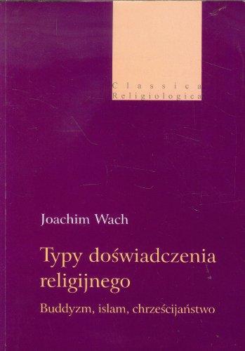 Typ doswiadczenia religijnego. Buddyzm, islam , chrzescijanstwo: Wach Joachim