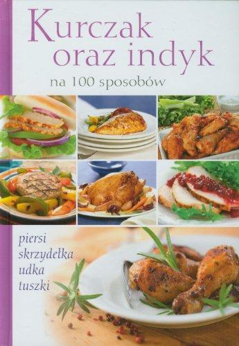 9788377071076: Kurczak oraz indyk na 100 sposobów: piersi skrzydelka udka tuszki