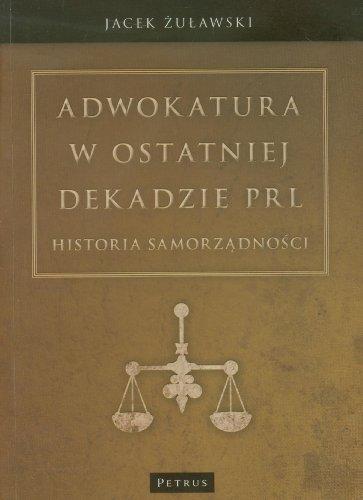 9788377201619: Adwokatura w ostatniej dekadzie PRL. Historia samorzadnosci (polish)
