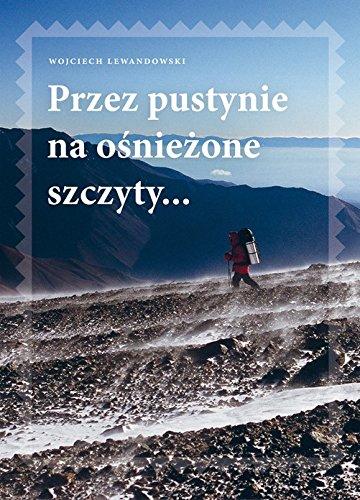 Przez pustynie na osniezone szczyty.: Lewandowski Wojciech
