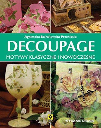 Decoupage. Motywy klasyczne: Bojrakowska-Przenioslo Agnieszka