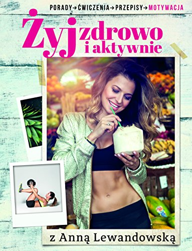 9788377786253: Zyj zdrowo i aktywnie z Anna Lewandowska: Porady, cwiczenia, przepisy, motywacja