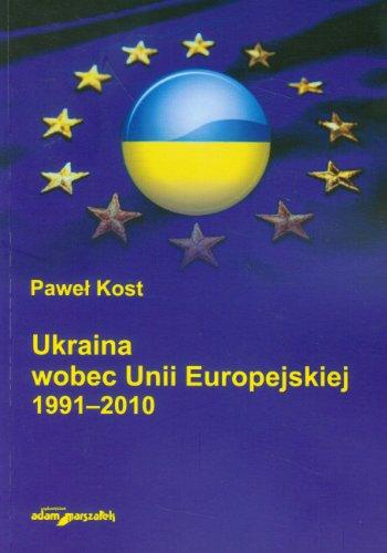 9788377803233: Ukraina wobec Unii Europejskiej 1991-2010