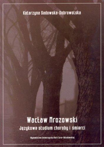 Waclaw Mrozowski. Jezykowe studium choroby i smierci: Sadowska-Dobrowolska Katarzyna