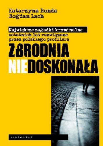 9788378351825: Zbrodnia niedoskonala: Polski profiler rozwiazuje najwieksze zagadki kryminalne ostatnich lat