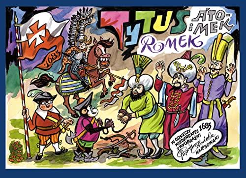 9788378391395: Tytus Romek i A'Tomek w odsieczy wiedenskiej 1683 roku z wyobrazni Papcia Chmiela narysowani
