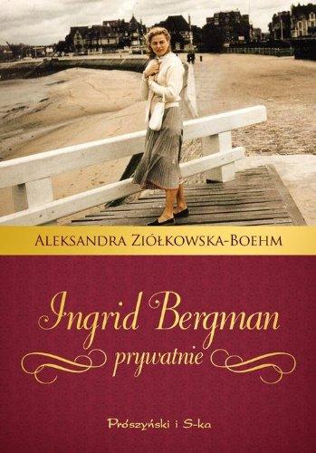 Ingrid Bergman prywatnie: Ziolkowska-Boehm, Aleksandra