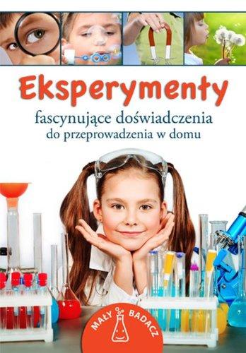 9788378453895: Eksperymenty: Fascynujace doswiadczenia do przeprowadzenia w domu