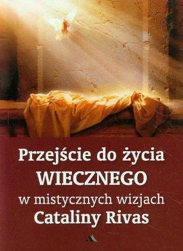 Przejscie do zycia wiecznego w mistycznych wizjach: Rivas Catalina