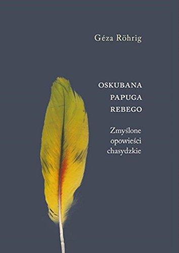 9788378660545: Oskubana papuga Rebego. Zmyslone opowiesci chasydzkie