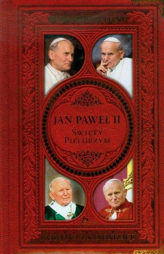 9788378870265: Jan Pawel II Swiety Pielgrzym