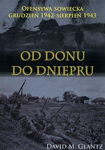 9788378893912: Od Donu do Dniepru. Ofensywa sowiecka grudzien 1942 - sierpien 1943