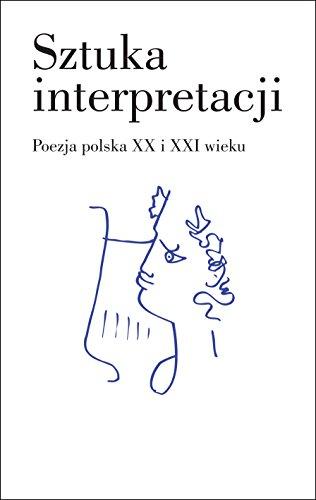 Sztuka interpretacji. Poezja polska XX i XXI: Szczukowska Dariusz, Tomaszewska