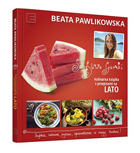 Szczesliwe garnki Kulinarne przepisy na lato: Pawlikowska, Beata