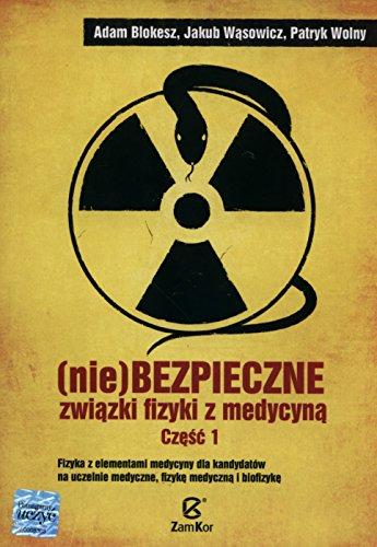 9788379590018: Niebezpieczne zwiazki fizyki z medycyna Czesc 1: Fizyka z elementami medycyny dla kandydatów na uczelnie medyczne, fizyke medyczna i biofizyke.