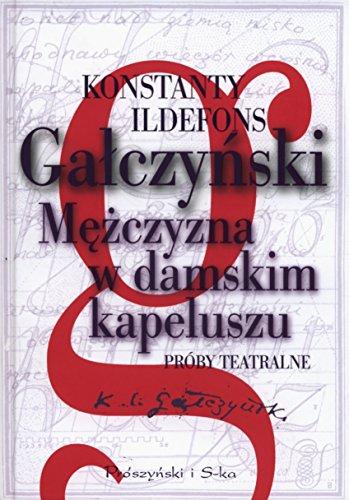 Mezczyzna w damskim kapeluszu (Hardback): Konstanty Ildefons Galczynski