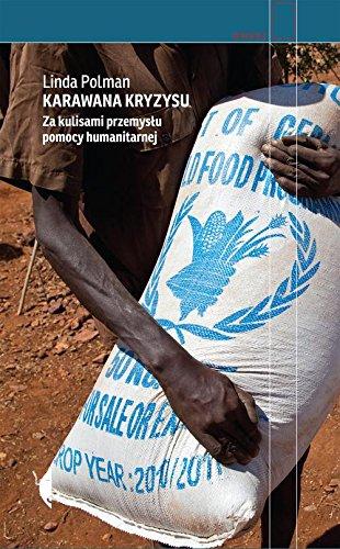Karawana kryzysu: Za kulisami przemyslu pomocy humanitarnej: Polman, Linda