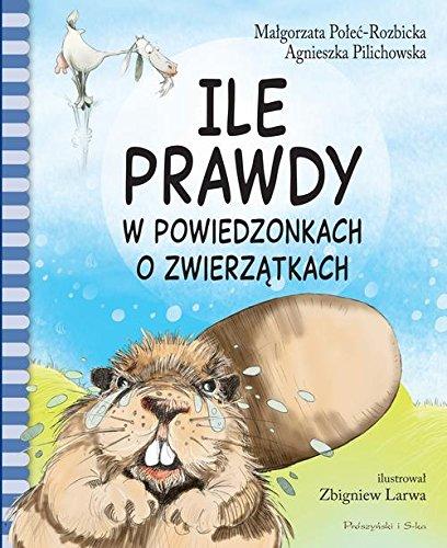 Ile prawdy w powiedzonkach o zwierzatkach: Polec-Rozbicka Malgorzata, Pilichowska Agnieszka