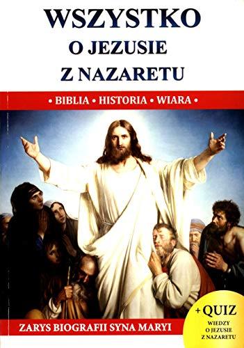 Stock image for Wszystko o Jezusie z Nazaretu: Biblia Historia Wiara. Zarys biografii syna Maryi (Paperback) for sale by The Book Depository EURO