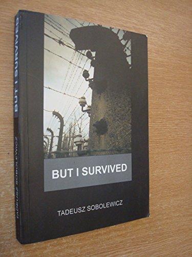 But I Survived (Holocaust: Translated from Polish): Tadeusz Sobolewicz