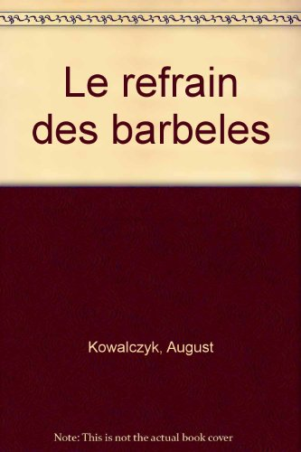 Le refrain des barbeles (French Edition): Kowalczyk, August