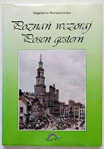 9788385338727: Poznań wczoraj: Ze zbiorów Muzeum Narodowego w Poznaniu = Posen gestern : aus den Beständen des Nationalmuseums Posen (Polish and German Edition)
